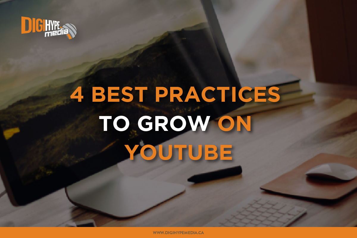 4 Best Practices to Help You Grow on YouTube - DigiHype Media