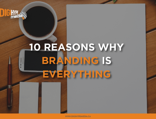 10 Reasons Why Branding Is Everything (When It Comes To Your Business)